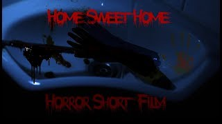 Home Sweet Home - Horror Short Film