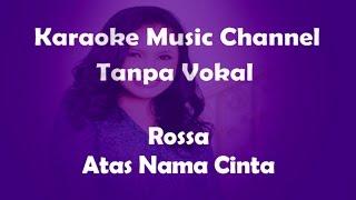 Karaoke Rossa - Atas Nama Cinta | Tanpa Vokal