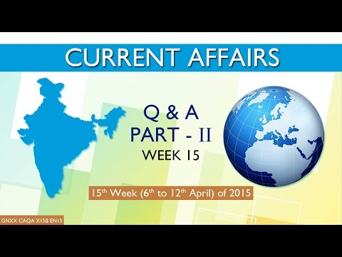 Current Affairs Q&A Part II 15th Week ( 6th Apr to 12th Apr ) of 2015