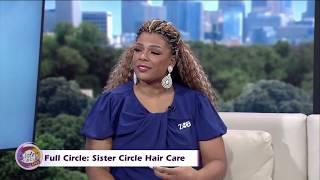 #FullCircle : Sister Circle Hair Care Secrets