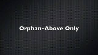 Watch Above Only Orphan video