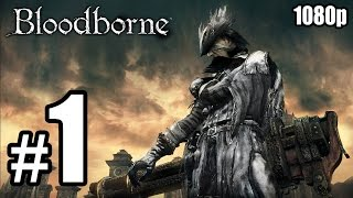 Bloodborne (PS4) - First 70 Minutes Walkthrough PART 1 [1080p] No Commentary TRUE-HD QUALITY