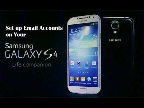 How to set up email accounts on Samsung Galaxy S4 How to set up email accounts