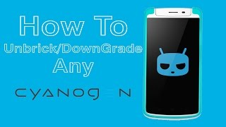 Unbrick Or Downgrade Any  Cyanogen Phone [YU, OnePlus, Zuk Z1 etc.]