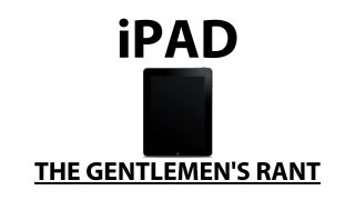 iPad - The Gentlemen's Rant