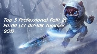 Top 5 Professional Fails In EU/NA LCS W7-W8 Summer 2013 - League Of Legends