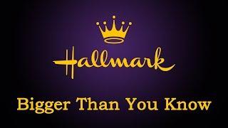 Hallmark - Bigger Than You Know