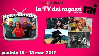 RadioAnimati - Non è la radio - puntata 15 - La TV dei ragazzi Rai, parte due