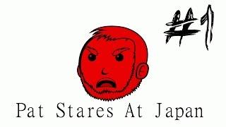 Pat Stares at Japan (Part 1/2)