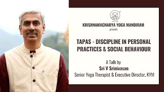 Tapas - Discipline In Personal Practices and Social Behaviour | Śrī V Srinivasan, KYM.