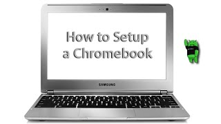 How to Setup a Chromebook by the Android Guy