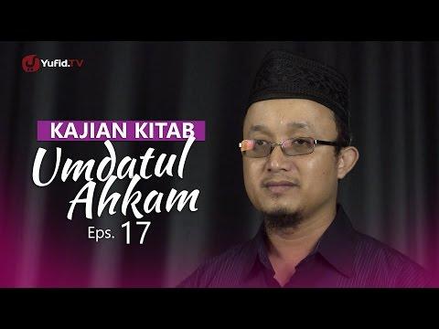 Kajian Kitab: Umdatul Ahkam - Ustadz Aris Munandar, Eps.17