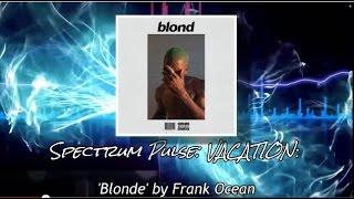 Frank Ocean - Blonde - Album Review (VACATION SERIES!)