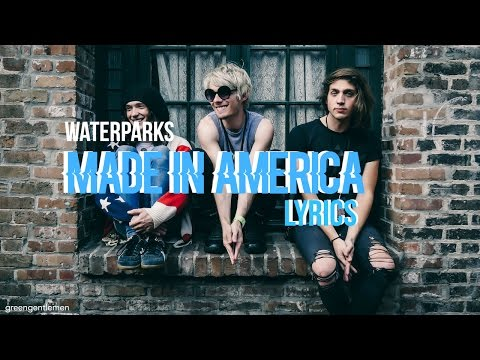 waterparks - made in america lyrics