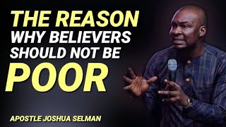 THE REASON WHY BELIEVERS SHOULD NOT BE POOR - APOSTLE JOSHUA SELMAN
