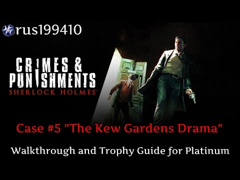 """Sherlock Holmes: Crimes and Punishments (Case #5 """"The Kew Gardens Drama"""") Trophy Guide"""