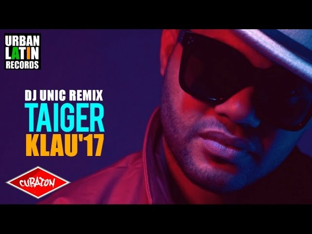 EL TAIGER - KLAU'17 - DJ UNIC REMIX (CUBATON 2017 - CUBAN REGGAETON)