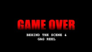 GAME OVER: BEHIND THE SCENE & GAG REEL
