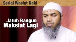 Serial Wasiat Nabi Ke-90: Jatuh Bangun Maksiat Lagi - Ustadz Afifi Abdul Wadud