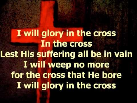 I Will Glory in the Cross - with Lyrics