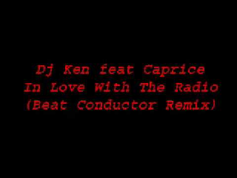 Dj Ken ft Caprice - In Love With The Radio (Beat Conductor Remix)