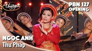 PBN 127 Opening  |  Ngọc Anh - Thư Pháp (Nguyễn Duy Hùng)