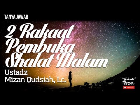 Tanya Jawab : 2 Rakaat Pembuka Shalat Malam - Ustadz Mizan Qudsiah, Lc.