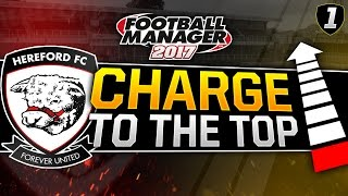 Charge to the Top - Episode 1: Hereford FC | Football Manager 2017