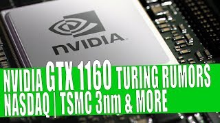 Nvidia GeForce GTX 1160 Features TU116 GPU | AMD on NASDAQ | TSMC 3nm Plant