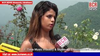 Nisha Malik Interview on Video Shooting at Mussoorie | T-Time Music | BCR NEWS