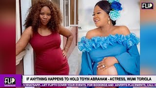 IF ANYTHING HAPPENS TO ME HOLD TOYIN ABRAHAM - ACTRESS, WUMI TORIOLA CRIES OUT