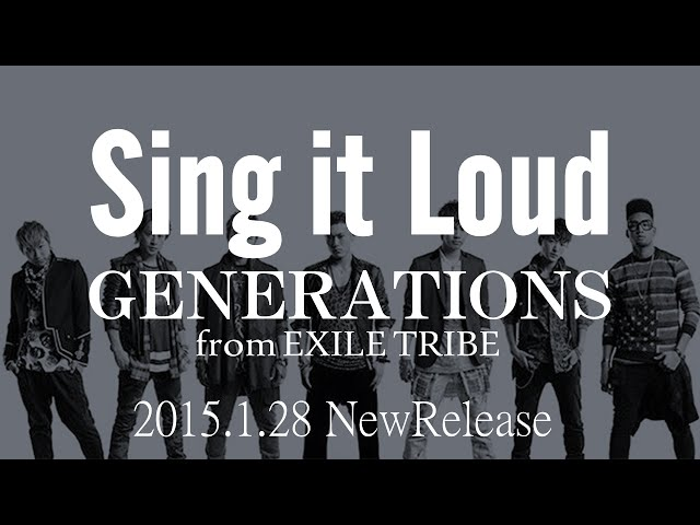 GENERATIONS from EXILE TRIBE/『Sing it Loud』 新曲発売決定!