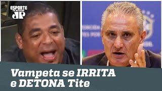 """Vampeta SE IRRITA e DETONA Tite: """"hexa? só quando eu morrer"""""""