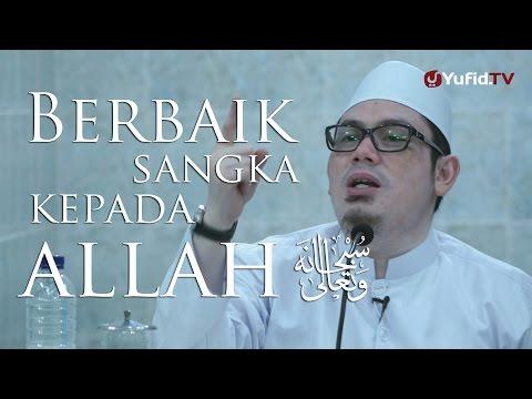 Kajian Umum : Berbaik Sangka Kepada Allah - Ustadz Ahmad Zainuddin, Lc