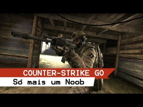 Counter-Strike - Global Offensive (Mais um NooB) - GAMEPLAY #4