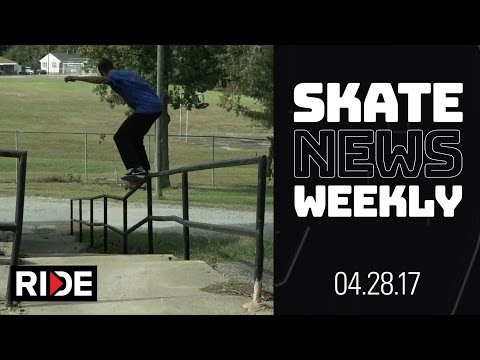 Skate News Weekly 4.28.17 - PARTS! Blake Carpenter, Cyril Jackson, Lizzie Armanto, Luan and more...