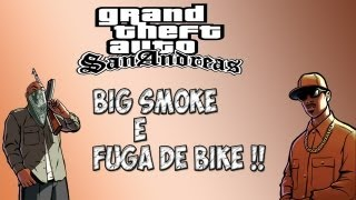 GTA-SA #1 Big Smoke e fuga de BIKE !!! (HD)