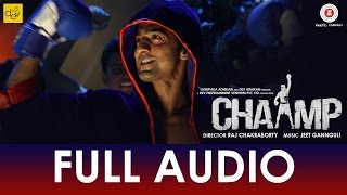 Tu Hi Hai Chaamp - Full Audio   Chaamp   Dev & Rukmini   Raj Chakraborty   Jeet Gannguli