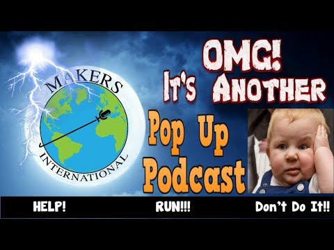 Pop Up Podcast # (we forgot) Makers International