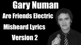 Gary Numan -  Are Friends Electric -  Misheard Lyrics - Version 2