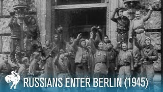 Russians Enter Berlin: Final Months of World War II (1945) | British Pathé