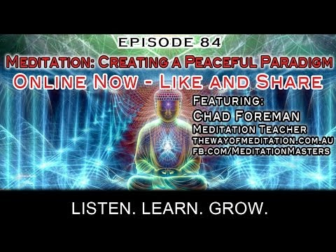 Paradigm Shift Radio 84 - Meditation: Creating a Peaceful Paradigm w Chad Foreman