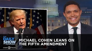 Michael Cohen Leans on the Fifth Amendment | The Daily Show