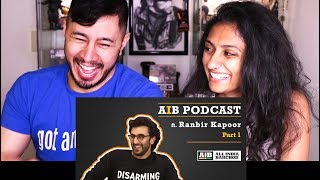 AIB PODCAST: FEAT RANBIR KAPOOR | Part 1 | Reaction w/ Mayuri!