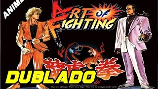 ART OF FIGHTING - O FILME (DUBLADO ANIME)