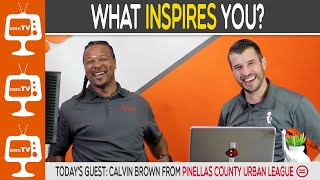 WHAT INSPIRES YOU?   Episode 1: Calvin Brown from the Pinellas County Urban League