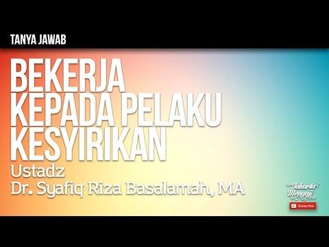 Tanya Jawab : Bekerja Kepada Pelaku Kesyirikan - Ustadz Dr. Syafiq Riza Basalamah, MA.