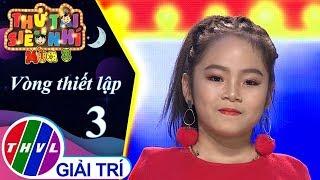 THVL | Thử tài siêu nhí Mùa 3 - Tập 3[3]: Ngọn lửa cao nguyên - Nguyễn Thị Phương Trinh