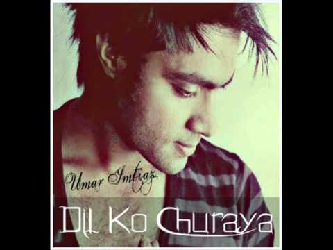 Dil Ko Churaya By Umar Imtiaz - HD - Lyrics - New Song 2012