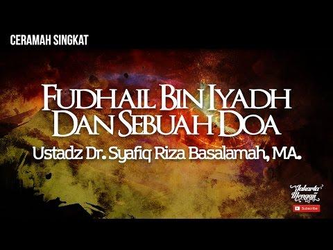 Fudhail Bin Iyadh dan Sebuah Doa - Ustadz Dr. Syafiq Riza Basalamah, MA.